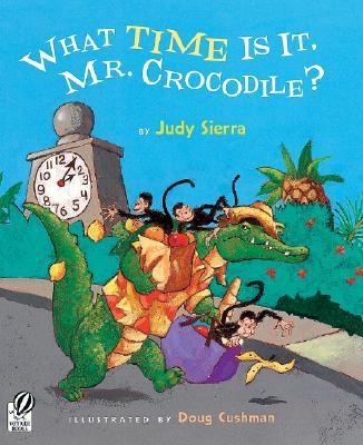 What Time Is It, Mr. Crocodile? By Sierra, Judy/ Cushman, Doug