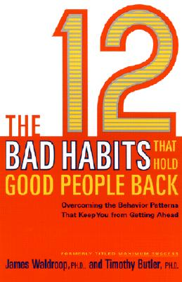 The 12 Bad Habits That Hold Good People Back By Waldroop, James, Ph.D./ Butler, Timothy