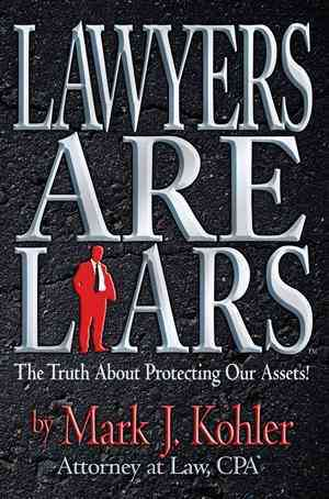 Lawyers Are Liars By Kohler, Mark J.